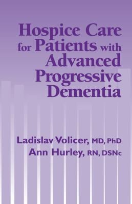Hospice Care for Patients with Advanced Progressive Dementia 9780826111609