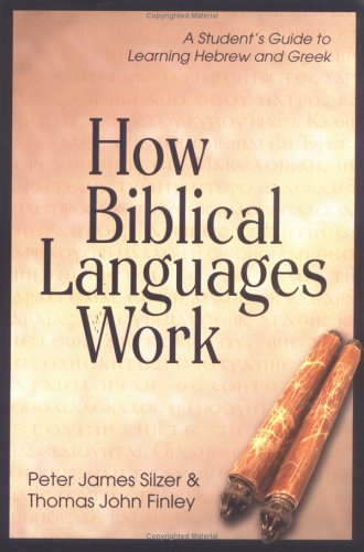 How Biblical Languages Work: A Student's Guide to Learning Hebrew and Greek 9780825426445
