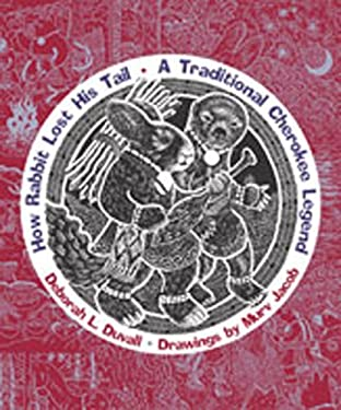 How Rabbit Lost His Tail: A Traditional Cherokee Legend 9780826330109