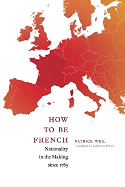 How to Be French: Nationality in the Making Since 1789 9780822343318