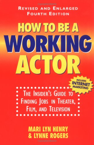 How to Be a Working Actor: The Insider's Guide to Finding Jobs in Theater, Film and Television 9780823088942