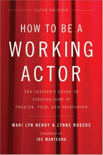 How to Be a Working Actor, 5th Edition : The Insider's Guide to Finding Jobs in Theater, Film and Television