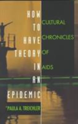 How to Have Theory in an Epidemic: Cultural Chronicles of AIDS 9780822323181