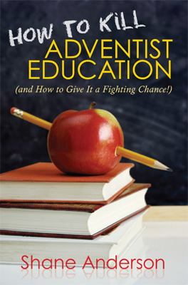 How to Kill Adventist Education: (And How to Give It a Fighting Chance!) 9780828024198