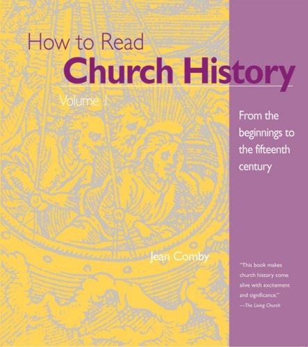 How to Read Church History Volume 1: From the Beginnings to the Fifteenth Century 9780824507220