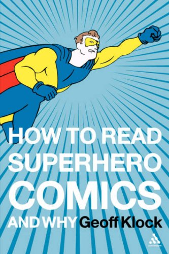 How to Read Superhero Comics and Why 9780826414199