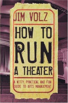 How to Run a Theater: A Witty, Practical, and Fun Guide to Arts Management 9780823083138