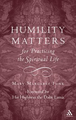 Humility Matters: For Practicing the Spiritual Life 9780826417282