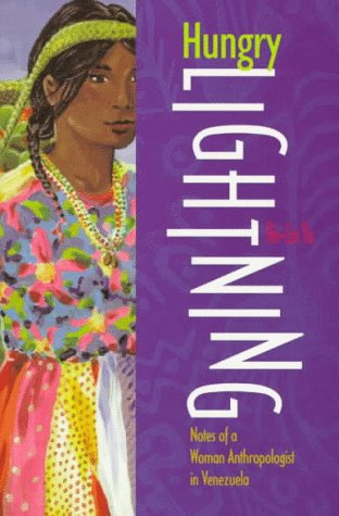 Hungry Lightning: Notes of a Woman Anthropologist in Venezuela 9780826318077