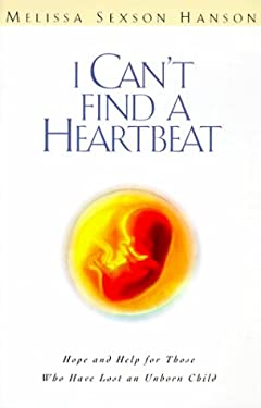 I Can't Find a Heart Beat: Hope and Help for Those Who Have Lost an Unborn Child 9780828013475