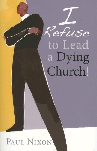 I Refuse to Lead a Dying Church! 9780829817591