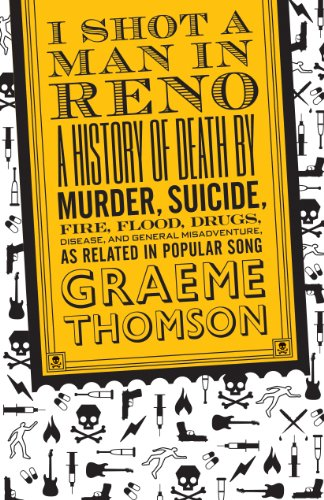 I Shot a Man in Reno: A History of Death by Murder, Suicide, Fire, Flood, Drugs, Disease, and General Misadventure, as Related in Popular So 9780826428578