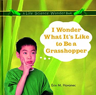 I Wonder What It's Like to Be a Grasshopper 9780823954520