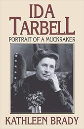 Ida Tarbell: Portrait of a Muckraker Kathleen Brady Author