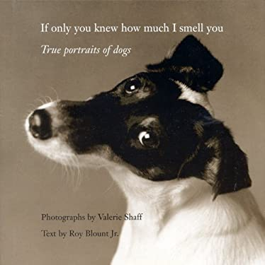 If Only You Knew How Much I Smell You: True Portraits of Dogs 9780821224977