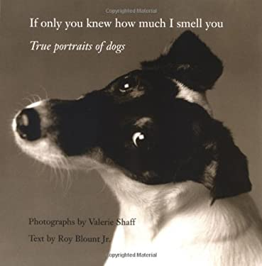 If Only You Knew How Much I Smell You: True Portraits of Dogs 9780821228302