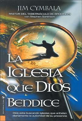 Iglesia Que Dios Bendice: Dios Esta Buscando Iglesias Que Anhelan Diariamente La Autoridad de Su Presencia 9780829736588
