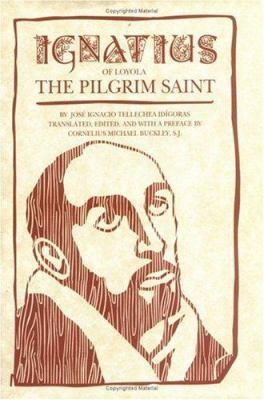Ignatius of Loyola: The Prigrim Saint 9780829408119