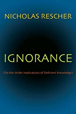 Ignorance: On the Wider Implications of Deficient Knowledge 9780822960140