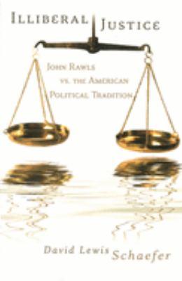 Illiberal Justice: John Rawls Vs. the American Political Tradition 9780826216991
