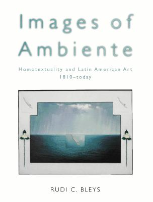 Images of Ambiente: Homotextuality and Latin American Art, 1810-Today 9780826447234