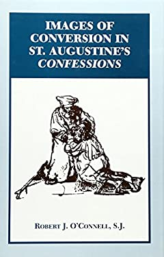 Images of Conversion in St. Augustine's Confession 9780823215980