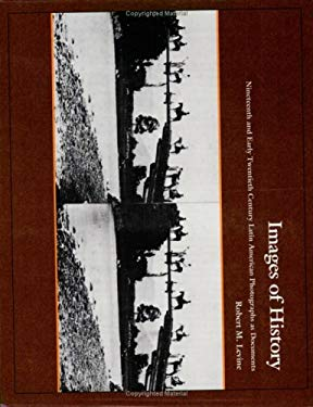 Images of History: Nineteenth and Early Twentieth Century Latin American Photographs as Documents 9780822309994