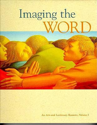 Imaging the Word: An Arts and Lectionary Rescource 9780829810851