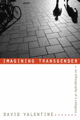 Imagining Transgender: An Ethnography of a Category 9780822338536
