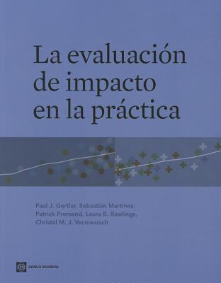 La Evaluacion de Impacto en la Practica = The Impact Evaluation in Practice 9780821386811