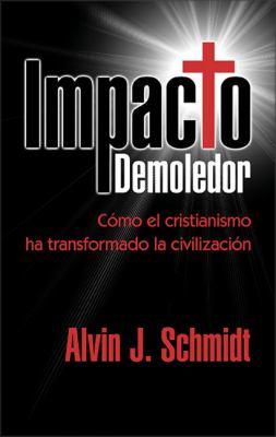 Impacto Demoledor: Como El Cristianismo Ha Transformado La Civilizacion 9780829735499