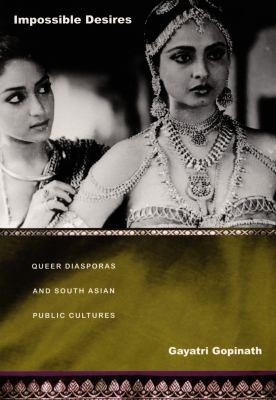 Impossible Desires: Queer Diasporas and South Asian Public Cultures 9780822335139