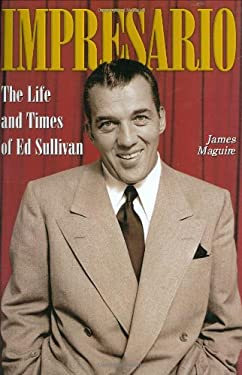 Impresario: The Life and Times of Ed Sullivan 9780823079629