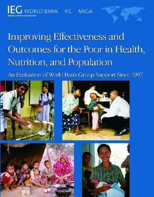 Improving Effectiveness and Outcomes for the Poor in Health, Nutrition, and Population: An Evaluation of World Bank Group Support Since 1997 9780821379509