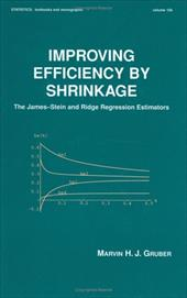 Improving Efficiency by Shrinkage: The James--Stein and Ridge Regression Estimators - Gruber, Marvin H. J. / Gruber / Gruber, Gruber
