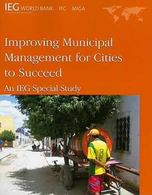 Improving Municipal Management for Cities to Succeed: An IEG Special Study 9780821380437