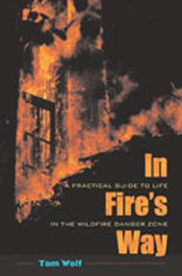 In Fire's Way: A Practical Guide to Life in the Wildfire Danger Zone 9780826320964