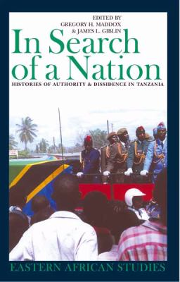 In Search of a Nation: Histories of Authority & Dissidence in Tanzania 9780821416716