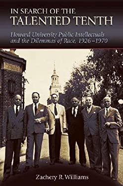 In Search of the Talented Tenth: Howard University Public Intellectuals and the Dilemmas of Race, 1926-1970 9780826218629