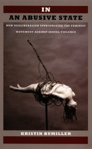 In an Abusive State: How Neoliberalism Appropriated the Feminist Movement Against Sexual Violence 9780822342397