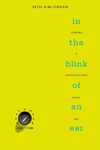 In the Blink of an Ear: Toward a Non-Cochlear Sonic Art 9780826429711