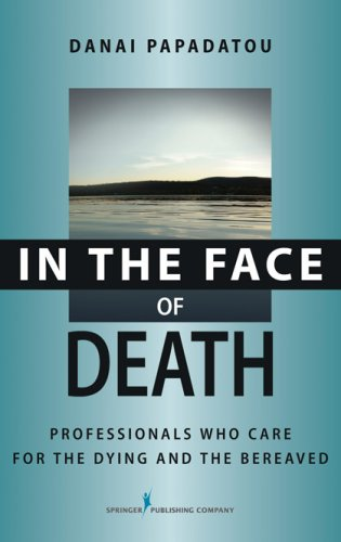 In the Face of Death: Professionals Who Care for the Dying and the Bereaved 9780826102560