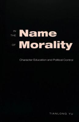 In the Name of Morality: Character Education and Political Control 9780820467252