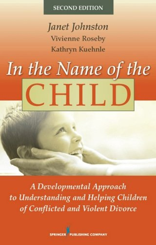 In the Name of the Child: A Developmental Approach to Understanding and Helping Children of Conflicted and Violent Divorce 9780826111272