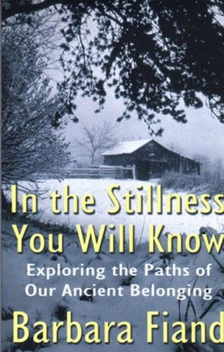 In the Stillness You Will Know: Exploring the Paths of Our Ancient Belonging 9780824526504