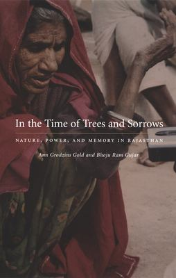 In the Time of Trees and Sorrows: Nature, Power, and Memory in Rajasthan 9780822328209