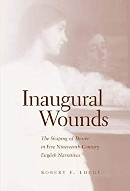 Inaugural Wounds: The Shaping of Desire in Five Nineteenth-Century English Narratives 9780821415634