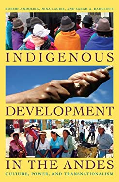 Indigenous Development in the Andes: Culture, Power, and Transnationalism 9780822345404