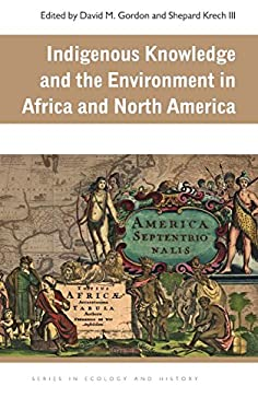 Indigenous Knowledge and the Environment in Africa and North America 9780821419960