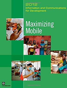 Information and Communications for Development 2012: Maximizing Mobile 9780821389911